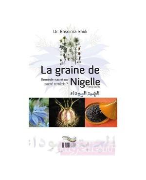 LA GRAINE DE NIGELLE, REMEDE SACRE OU SACRE REMEDE ? DU DR.BASSIMA SAIDI EDITIONS LA RUCHE/LES 4 SOURCES 2012 137 PAGES