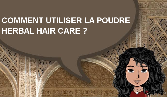 COMMENT UTILISER LA POUDRE HERBAL HAIR CARE ?